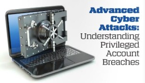 Advanced Cyber Attacks: Understanding Privileged Account Breaches